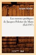 Les Oeuvres Po?tiques de Jacques Peletier Du Mans (?d.1547)