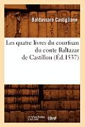 Les Quatre Livres Du Courtisan Du Conte Baltazar de Castillon (?d.1537)