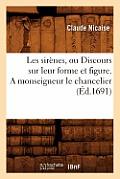 Les Sir?nes, Ou Discours Sur Leur Forme Et Figure . a Monseigneur Le Chancelier (?d.1691)