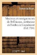 Maximes Et Enseignemens de St ?tienne, Instituteur de l'Ordre de Grandmont