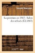 La Peinture En 1863: Salon Des Refus?s