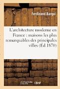 L'Architecture Moderne En France: Maisons Les Plus Remarquables Des Principales Villes: Des Departements