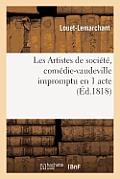 Les Artistes de Soci?t?, Com?die-Vaudeville Impromptu En 1 Acte, Faite Pour Une Soci?t? d'Amateurs
