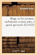 Bugg, Ou Les Javanais, M?lodrame En Trois Actes, ? Grand Spectacle