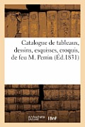 Catalogue de Tableaux, Dessins, Esquisses, Croquis, de Feu M. Perrin