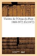 Th??tre de l'Orme-Du-Pont: 1868-1872