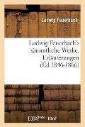 Ludwig Feuerbach's S?mmtliche Werke. Erl?uterungen (?d.1846-1866)