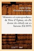 M?moires Et Correspondance de Mme D' ?pinay, O? Elle Donne Des D?tails Sur Ses Liaisons (?d.1855)