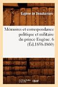 M?moires Et Correspondance Politique Et Militaire Du Prince Eug?ne. 6 (?d.1858-1860)