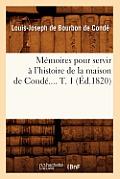 Memoires Pour Servir a l'Histoire de la Maison de Conde.... T. 1 (Ed.1820)
