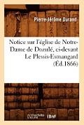 Notice Sur l'?glise de Notre-Dame de Dozul?, CI-Devant Le Plessis-Esmangard (?d.1866)