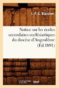 Notice Sur Les Ecoles Secondaires Ecclesiastiques Du Diocese d'Angouleme (Ed.1891)