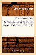Nouveau Manuel de Numismatique Du Moyen ?ge Et Moderne. 2 (?d.1890)