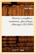 Oeuvres Compl?tes: (anatomie, Physiologie, Chirurgie) (?d.1888)