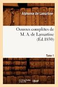 Oeuvres Compl?tes de M. A. de Lamartine. Tome 1 (?d.1850)