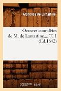 Oeuvres Compl?tes de M. de Lamartine. Tome 1 (?d.1842)