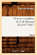 Oeuvres Compl?tes de P. de Ronsard. Tome 5 (?d.1857-1867)