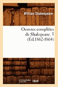 Oeuvres Completes de Shakspeare. 5 (Ed.1862-1864)