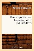 Oeuvres Po?tiques de Lamartine. Vol. 1 (?d.1875-1877)