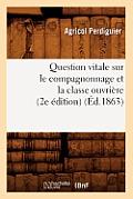 Question Vitale Sur Le Compagnonnage Et La Classe Ouvri?re (2e ?dition) (?d.1863)