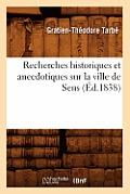Recherches Historiques Et Anecdotiques Sur La Ville de Sens (Ed.1838)