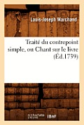 Trait? Du Contrepoint Simple, Ou Chant Sur Le Livre (?d.1739)