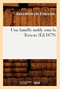 Une Famille Noble Sous La Terreur (?d.1879)
