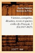Victoires, Conquetes, Desastres, Revers Et Guerres Civiles Des Francais. 1 (Ed.1817-1825)