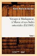 Voyages a Madagascar, a Maroc Et Aux Indes Orientales. Tome 1 (Ed.1801)
