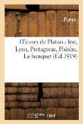 Oeuvres de Platon: Ion, Lysis, Protagoras, Ph?dre, Le Banquet