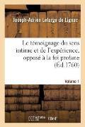 Le T?moignage Du Sens Intime Et de l'Exp?rience, Oppos? ? La Foi Profane. Volume 1