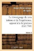 Le T?moignage Du Sens Intime Et de l'Exp?rience, Oppos? ? La Foi Profane. Volume 3