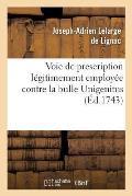 Voie de Prescription L?gitimement Emploi?e Contre La Bulle Unigenitus, Ou Pr?jugez D?cisifs