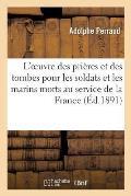 L'Oeuvre Des Pri?res Et Des Tombes Pour Les Soldats Et Les Marins Morts Au Service de la France