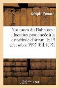 Nos Morts Du Dahomey: Allocution Prononc?e ? La Cath?drale d'Autun, Le 15 D?cembre 1892