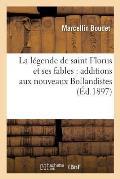 La L?gende de Saint Florus Et Ses Fables: Additions Aux Nouveaux Bollandistes