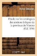 Etude Sur Les Catalogues Des Anciens ?v?ques de la Province de Vienne