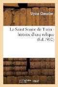Le Saint Suaire de Turin: Histoire d'Une Relique