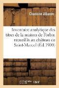 Inventaire Analytique Des Titres de la Maison de Forbin Recueillis Au Ch?teau de Saint-Marcel