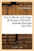 Jean de Bernin, Archev?que de Vienne (1218-1266): M?moire Historique