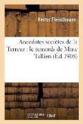 Anecdotes Secr?tes de la Terreur: Le Remords de Mme Tallien, l'Homme Qui Guillotine Les Statues