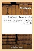La Corse: La Nature, Les Hommes, Le Pr?sent, l'Avenir