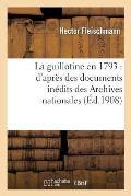 La Guillotine En 1793: D'Apr?s Des Documents In?dits Des Archives Nationales