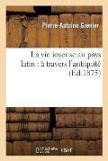 La Vie Joyeuse Au Pays Latin: ? Travers l'Antiquit?