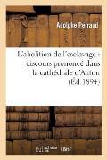 L'Abolition de l'Esclavage: Discours Prononc? Dans La Cath?drale d'Autun