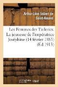 Les Femmes Des Tuileries. La Jeunesse de l'Imp?ratrice Jos?phine (14 F?vrier 1883)