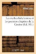 Les Mythes Babyloniens Et Les Premiers Chapitres de la Gen?se