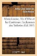 Marie-Louise, l'?le d'Elbe Et Les Cent-Jours: Les Femmes Des Tuileries