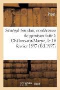 S?n?gal-Soudan, Conf?rence de Garnison Faite ? Ch?lons-Sur-Marne, Le 10 F?vrier 1897