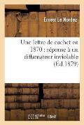 Une Lettre de Cachet En 1870: R?ponse ? Un Diffamateur Inviolable